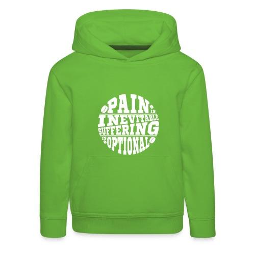 Pain is Inevitable Suffering is Optional Children's Hoodie - Kids' Premium Hoodie
