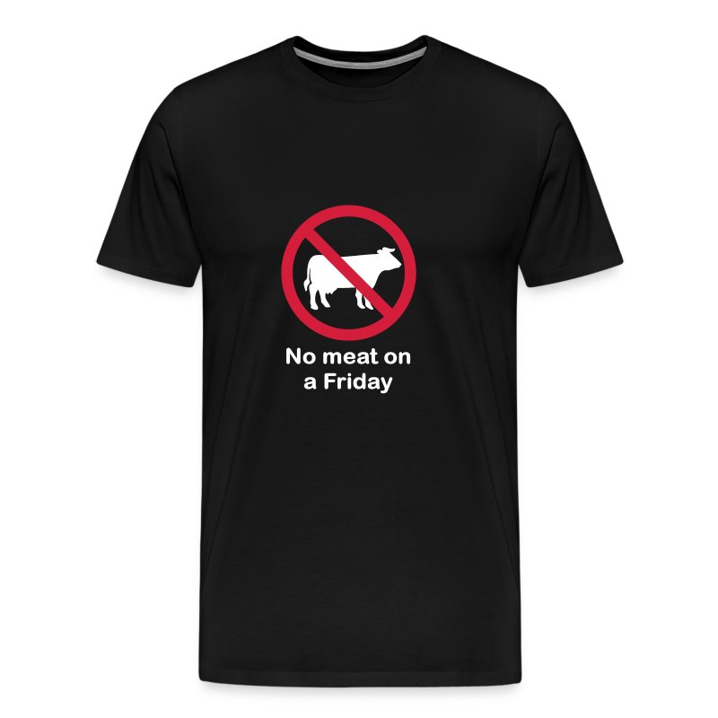 NO MEAT ON A FRIDAY - Men's Premium T-Shirt
