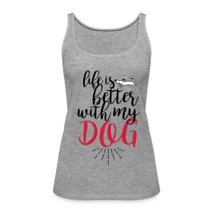 Life is better with my dog - Frauen Premium Tank Top