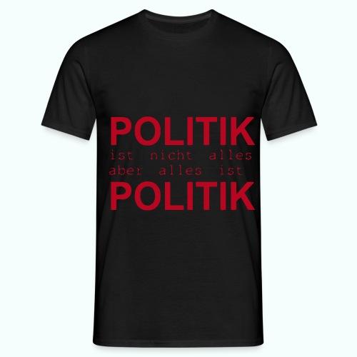 politik ist nicht alles ... T-Shirts - Men's T-Shirt