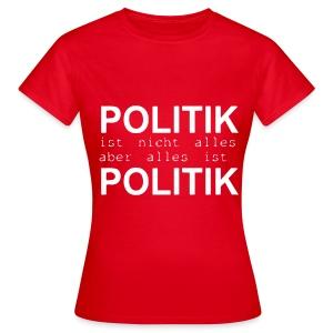 politik ist nicht alles ... T-Shirts - Frauen T-Shirt