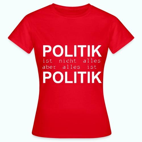 politik ist nicht alles ... T-Shirts - Women's T-Shirt