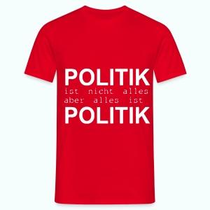 politik ist nicht alles ... T-Shirts - Männer T-Shirt
