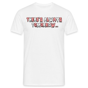 There's Always Tomorrow... - Men's T-Shirt