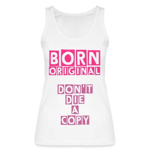Born original - don't die a copy bio - Frauen Bio Tank Top von Stanley & Stella