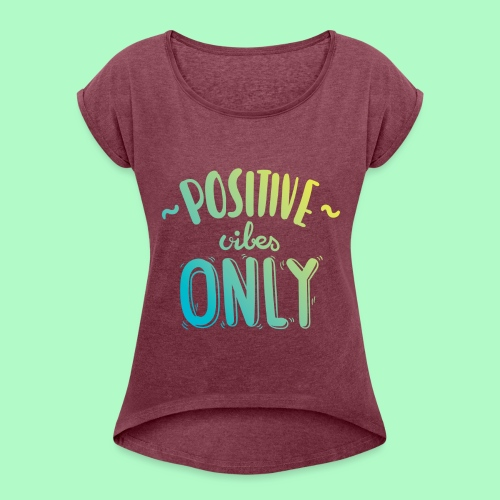Positive vibes only Logo - Frauen T-Shirt mit gerollten Ärmeln