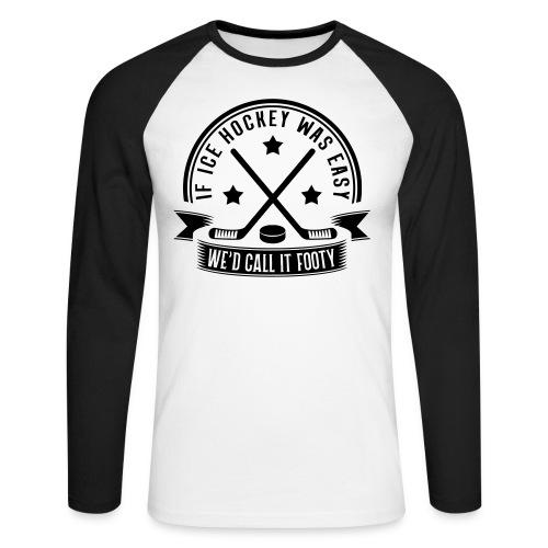 If Ice Hockey Was Easy We'd Call it Footy Men's Baseball T-Shirt - Men's Long Sleeve Baseball T-Shirt