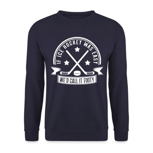 If Ice Hockey Was Easy We'd Call it Footy Men's Sweatshirt - Men's Sweatshirt