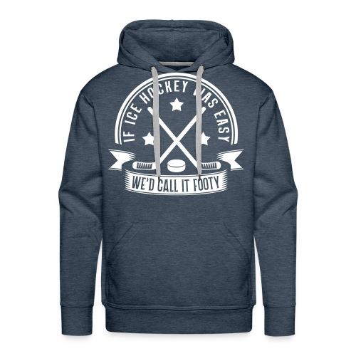If Ice Hockey Was Easy We'd Call it Footy Men's Hoodie - Men's Premium Hoodie