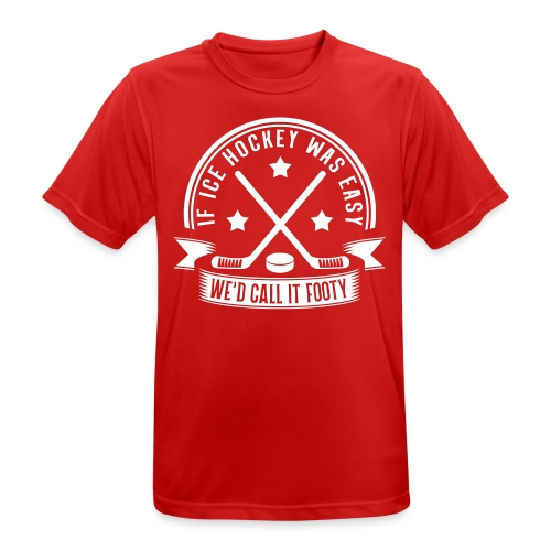 If Ice Hockey Was Easy We'd Call it Footy Men's Breathable T-Shirt - Men's Breathable T-Shirt