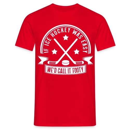 If Ice Hockey Was Easy We'd Call it Footy Men's T-Shirt - Men's T-Shirt