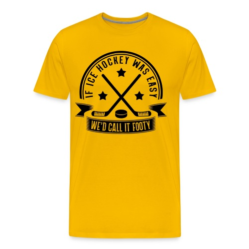 If Ice Hockey Was Easy We'd Call it Footy Men's Premium T-Shirt - Men's Premium T-Shirt