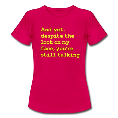 Why are you still talking? - Women's T-Shirt