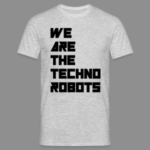 We Are Techno Robots + Logo back | Men - Männer T-Shirt