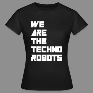 We Are Techno Robots + Logo back | Women - Frauen T-Shirt