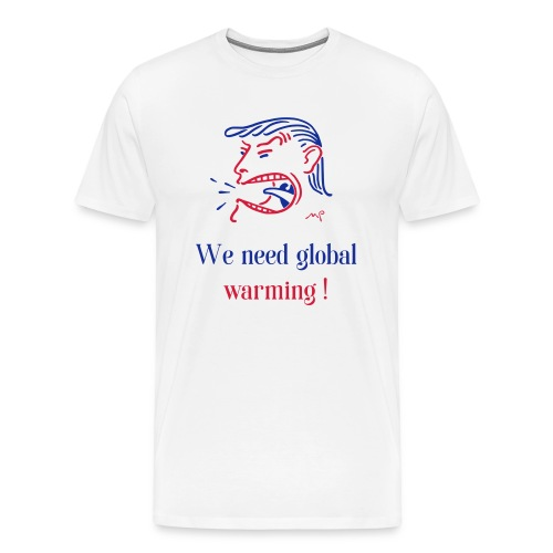 We need global warming ! - Männer Premium T-Shirt