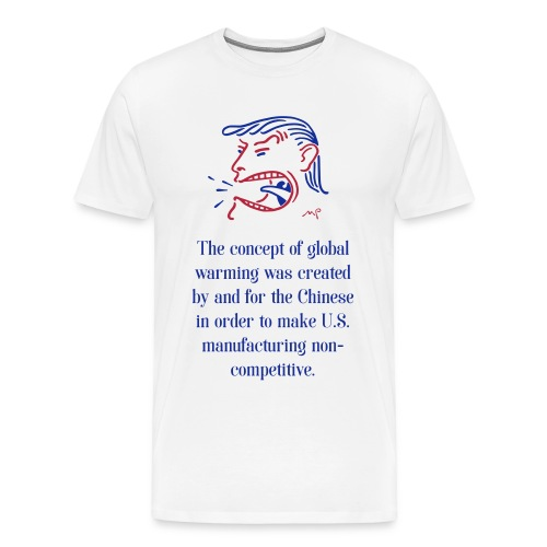 Global warming created by the Chinese ! - Männer Premium T-Shirt