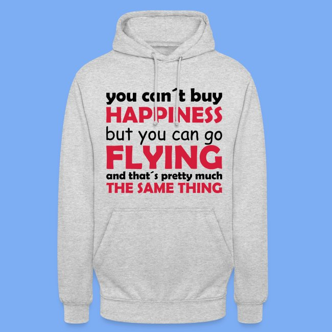 You can´t buy happiness, but you can go flying and that´s pretty much the same thing.