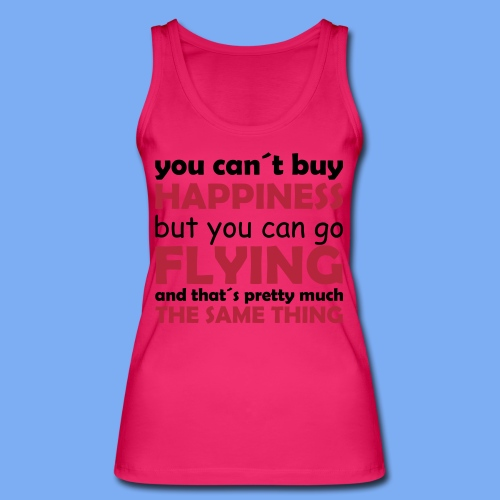 You can´t buy happiness, but you can go flying and that´s pretty much the same thing. - Women's Organic Tank Top by Stanley & Stella