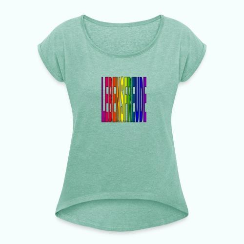 lebensfreude regenbogenfarben T-Shirts - Women's T-shirt with rolled up sleeves