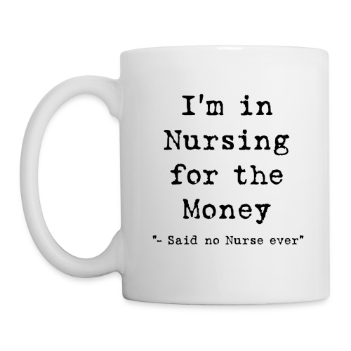 I'm in Nursing for the Money Tea/Coffee Mug - Mug