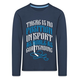Noble As Goaltending Children's Long Sleeve T-Shirt - Kids' Premium Longsleeve Shirt