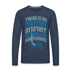 Noble As Goaltending Men's Long Sleeve T-Shirt - Men's Premium Longsleeve Shirt