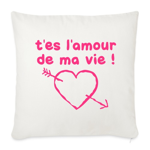 t'es l'amour de ma vie  - Housse de coussin décorative 44x 44cm