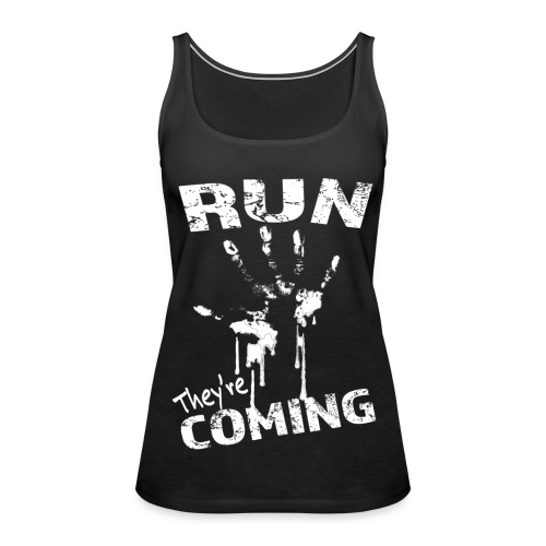 They're coming Womens Tank - Women's Premium Tank Top