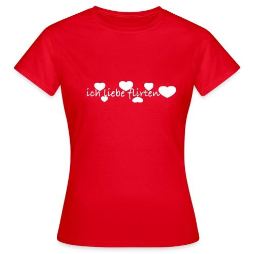 ich liebe flirten  T-Shirts - Frauen T-Shirt