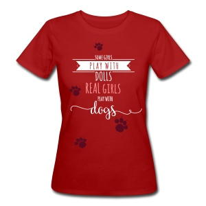 Real girls play with dogs - Frauen Bio-T-Shirt