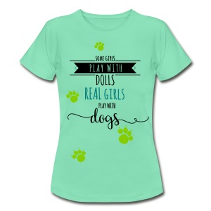Real girls play with dogs - Frauen T-Shirt