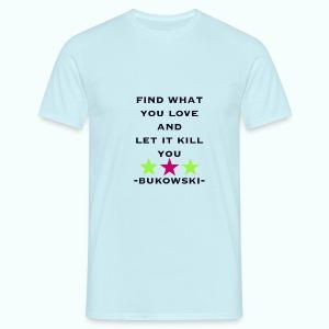 bukowski  T-Shirts - Männer T-Shirt