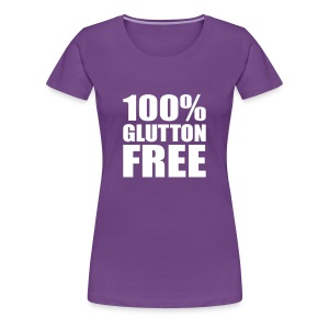 100% Glutton Free Diet Humor - Women's Premium T-Shirt