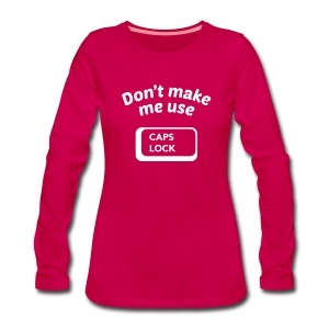 Don't Make Me Use CAPS LOCK - Women's Premium Longsleeve Shirt