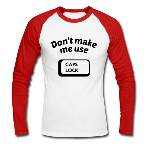Don't Make Me Use CAPS LOCK - Men's Long Sleeve Baseball T-Shirt