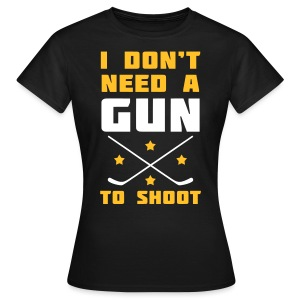 I Don't Need A Gun To Shoot Women's T-Shirt - Women's T-Shirt
