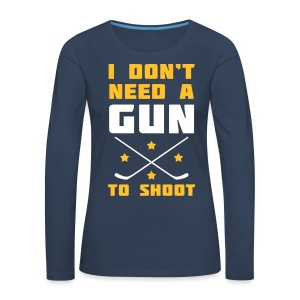 I Don't Need A Gun To Shoot Women's Long Sleeve T-Shirt - Women's Premium Longsleeve Shirt