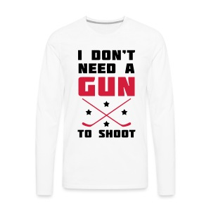 I Don't Need A Gun To Shoot Men's Long Sleeve T-Shirt - Men's Premium Longsleeve Shirt