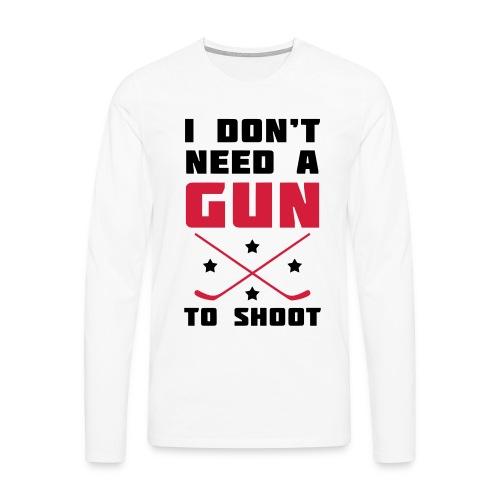 I Don't Need A Gun To Shoot Men's Long Sleeve T-Shirt - Men's Premium Longsleeve Shirt