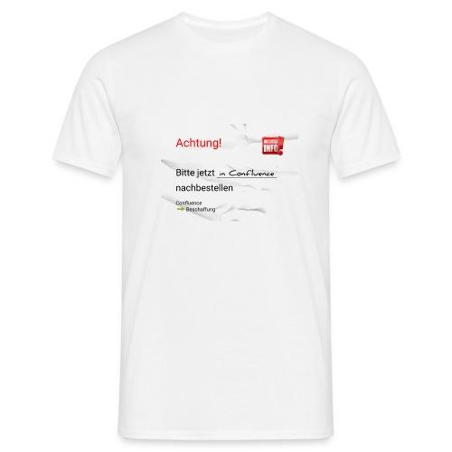 Bitte in Confluence nachbestellen. - Männer T-Shirt