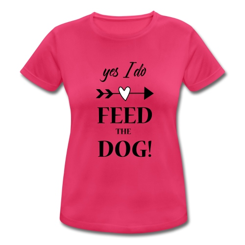 feed the dog - Frauen T-Shirt atmungsaktiv