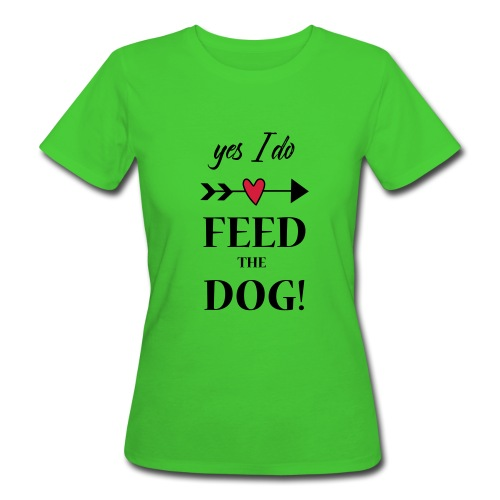 feed the dog - Frauen Bio-T-Shirt