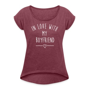 IN LOVE WITH MY BOYFRIEND T-Shirts - Frauen T-Shirt mit gerollten Ärmeln
