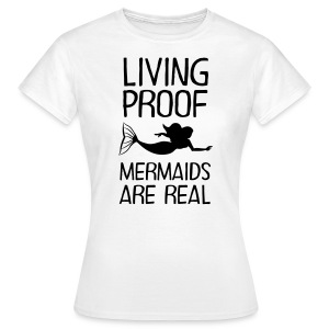 Living Proof - Mermaids Are Real T-shirts - Vrouwen T-shirt