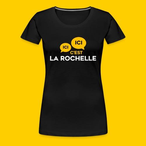 T-SHIRT FEMME Ici, Ici, c'est La Rochelle - T-shirt Premium Femme