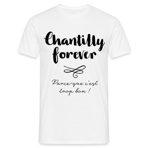 Chantilly Forever, parce-que c'est trop bon ! - T-shirt Homme