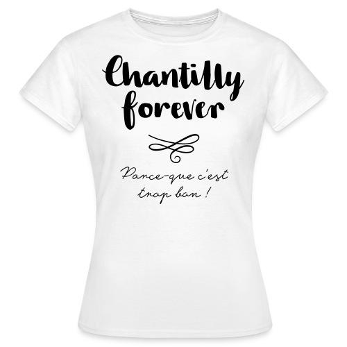 Chantilly Forever, parce-que c'est trop bon ! - T-shirt Femme