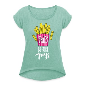 Fries before Guys – Damenshirt - Frauen T-Shirt mit gerollten Ärmeln