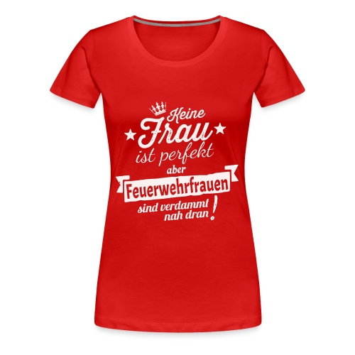 Fast perfekt - Feuerwehrfrau Shirt Damen - Frauen Premium T-Shirt